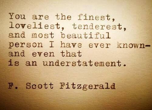 You are the finest - Quote - F. Scott Fitzgerald